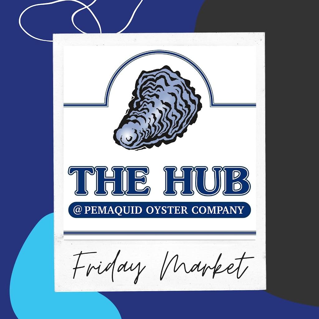 the HUB @ Pemaquid Oyster Company | restaurant | 1005 Bristol Rd, Bristol, ME 04539, USA | 2073155092 OR +1 207-315-5092