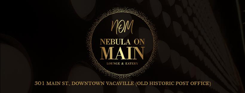 Nebula on Main Lounge & Eatery   restaurant   301 Main St, Vacaville, CA 95688, USA   7075147192 OR +1 707-514-7192